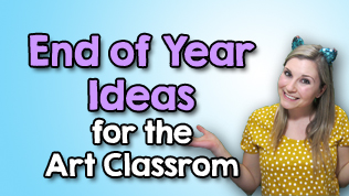 10 End of Year Ideas for the Art Classroom