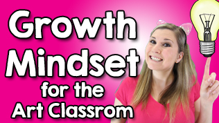 How to Teach Growth Mindset in your Art Classroom
