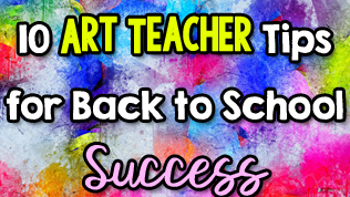 10 Art Teacher Tips for Back to School Success