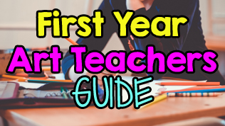 How to Guide for a First Year Art Teacher: 10 Steps for Success