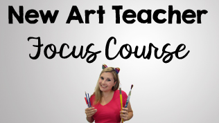 New Art Teacher Course: Get Focused and Plan for Success in your Art Classroom
